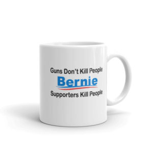 Guns Don't Kill People – Bernie Supporters Do Coffee Mug